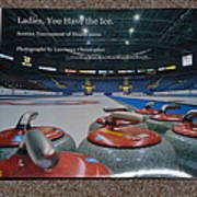 Ladies You Have The Ice - The 2009 Scotties Tournament Of Hearts Art Print