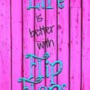 Life Is Better With Flip Flops Art Print