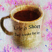 Life Is Short Stay Awake For It Art Print