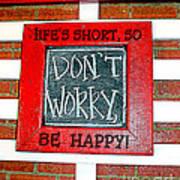 Life's Short So Don't Worry Be Happy Art Print