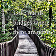 Love Builds Bridges Where There Are None Art Print
