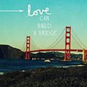 Love Can Build A Bridge- Inspirational Art Art Print
