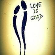 Love Is Good Art Print