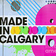 Made In Calgary Art Print