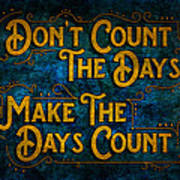 Make The Days Count Art Print