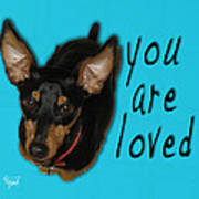 Min Pin You Are Loved Art Print