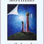 Mother's Are Gifts From Above By Shawna Erback Art Print by Shawna Erback