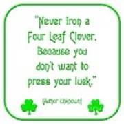 Never Iron A Four Leaf Clover Because You Dont Want To Press Your Luck Art Print