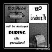 Newsflash No Braincells Will Be Damaged  Art Print