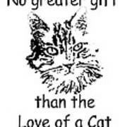 No Greater Gift Than Love Of Cat Art Print