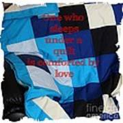 One Who Sleeps Under A Quilt Is Comforted By Love Art Print