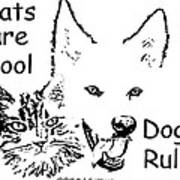 Paws4critters Cats Cool Dogs Rule Art Print