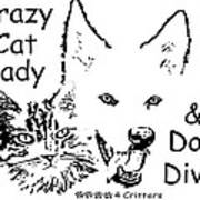 Paws4critters Crazy Cat Lady Dog Diva Art Print