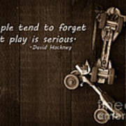 People Tend To Forget That Play Is Serious Art Print by Edward Fielding