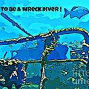 Proud To Be A Wreck Diver Art Print