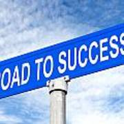 Road To Success Street Sign Art Print