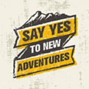 Say Yes To New Adventure. Inspiring Art Print
