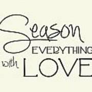 Season Everything With Love Art Print