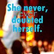 She Never Ever Doubted Herself  Art Print