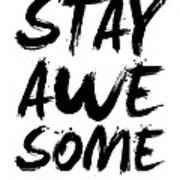 Stay Awesome Poster White Art Print