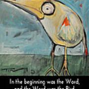 The Bird Is The Word Is The Bird Art Print