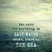 The cure for anything is salt water sweat tears or the sea Art Print