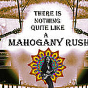 There Is Nothing Quite Like A Mahogany Rush Art Print