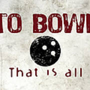 To Bowl That Is All Art Print