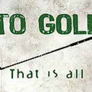 To Golf That Is All Art Print