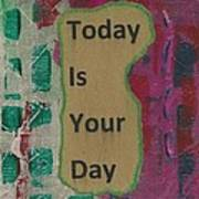 Today Is Your Day - 1 Art Print
