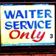 Waiter Service Only Art Print