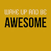 Wake Up And Be Awesome Poster Yellow Art Print