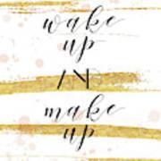 Wake Up And Make Up Art Print