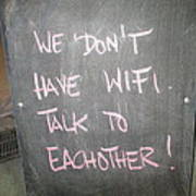 We Do Not Have Wifi - Talk To Each Other Art Print