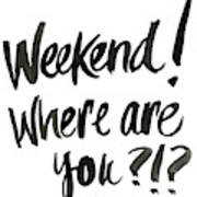 Weekend, Where Are You!? Art Print