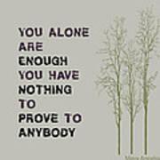 You Alone Are Enough - Maya Angelou Art Print