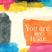 You Are My Hero- Colorful Greeting Card Art Print by Linda Woods