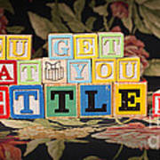 You Get What You Settle For Art Print