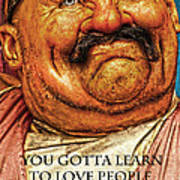 You Gotta Learn To Love Warts And All Art Print