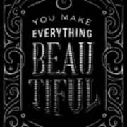 You Make Everything Beautiful Art Print
