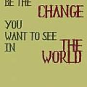 Be The Change Art Print by Georgia Fowler