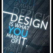 Design Is What You Make Of It Art Print