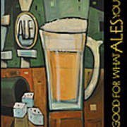 Good For What Ales You Poster Art Print