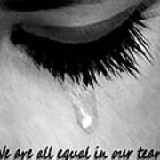 We Are All Equal In Our Tears Art Print