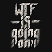 Wtf Is Going On Art Print