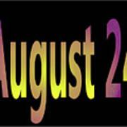August 24 Art Print
