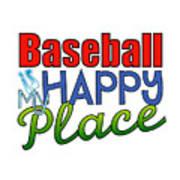 Baseball Is My Happy Place Art Print