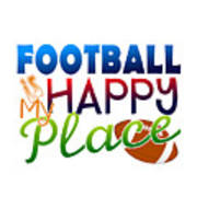 Football Is My Happy Place Art Print