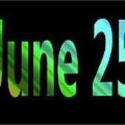 June 25 Art Print