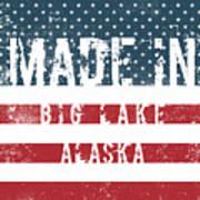 Made In Big Lake, Alaska Art Print